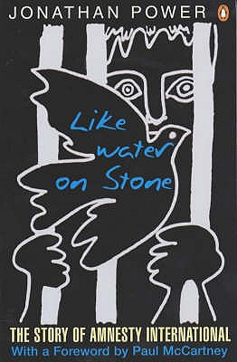 Like Water on Stone: The Story of Amnesty International - Power, Jonathan, and McCartney, Sir Paul (Foreword by)