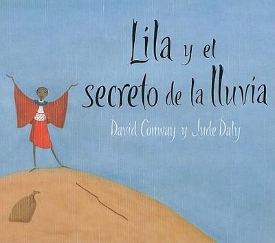 Lila y El Secreto de La Lluvia - Conway, David, and Daly, Jude