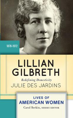 Lillian Gilbreth: Redefining Domesticity - Des Jardins, Julie