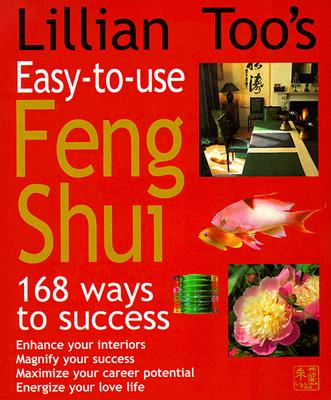 Lillian Too's Easy-To-Use Feng Shui: 168 Ways to Success - Too, Lillian