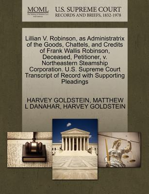 Lillian V. Robinson, as Administratrix of the Goods, Chattels, and Credits of Frank Wallis Robinson, Deceased, Petitioner, V. Northeastern Steamship Corporation. U.S. Supreme Court Transcript of Record with Supporting Pleadings - Goldstein, Harvey, Professor, and Danahar, Matthew L
