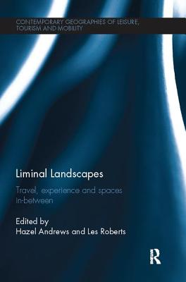 Liminal Landscapes: Travel, Experience and Spaces in-Between - Andrews, Hazel (Editor), and Roberts, Les (Editor)