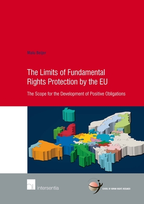 Limits of Fundamental Rights Protection by the Eu: The Scope for the Development of Positive Obligations - Beijer, Malu