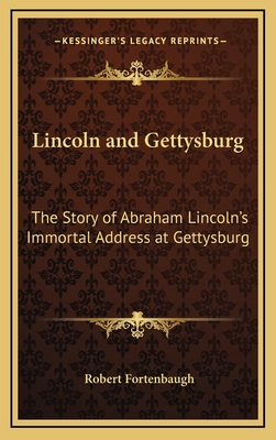 Lincoln and Gettysburg: The Story of Abraham Lincoln's Immortal Address at Gettysburg - Fortenbaugh, Robert
