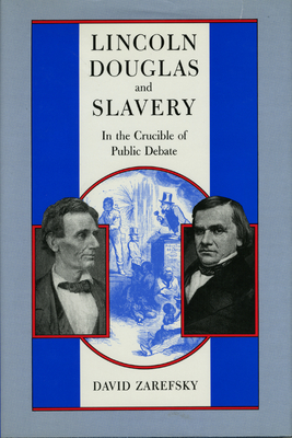 Lincoln, Douglas, and Slavery: In the Crucible of Public Debate - Zarefsky, David