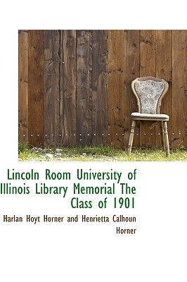 Lincoln Room University of Illinois Library Memorial the Class of 1901 - Hoyt Horner and Henrietta Calhoun Horn, Horner And Henrietta Calhoun Horn