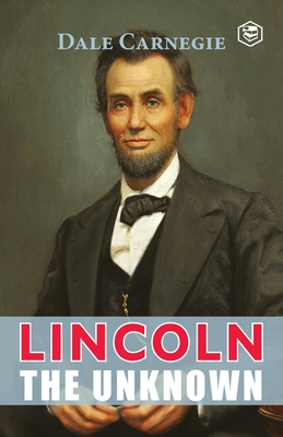 Lincoln The Unknown - Carnegie, Dale