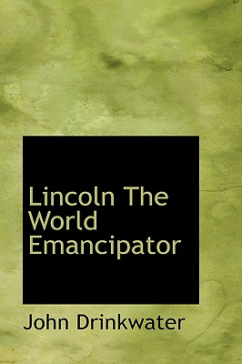 Lincoln: The World Emancipator - Drinkwater, John
