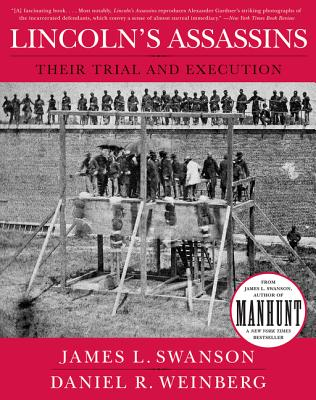 Lincoln's Assassins: Their Trial and Execution - Swanson, James L, and Weinberg, Daniel R