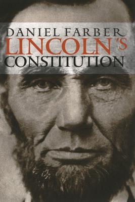 Lincoln's Constitution - Farber, Daniel a