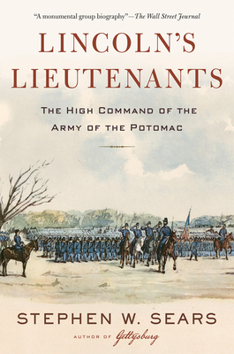 Lincoln's Lieutenants: The High Command of the Army of the Potomac - Sears, Stephen W