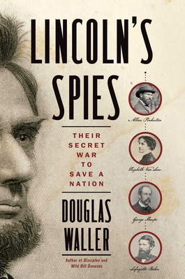Lincoln's Spies: Their Secret War to Save a Nation - Waller, Douglas
