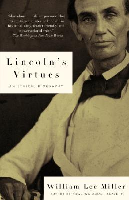 Lincoln's Virtues: An Ethical Biography - Miller, William Lee