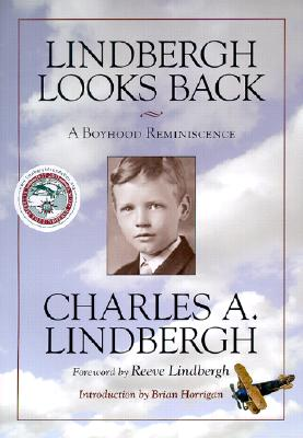 Lindbergh Looks Back: A Boyhood Reminiscence - Lindbergh, Charles, and Lindbergh, Reeve (Foreword by), and Horrigan, Brian, Dr. (Introduction by)