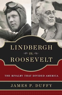 Lindbergh vs. Roosevelt: The Rivalry That Divided America -