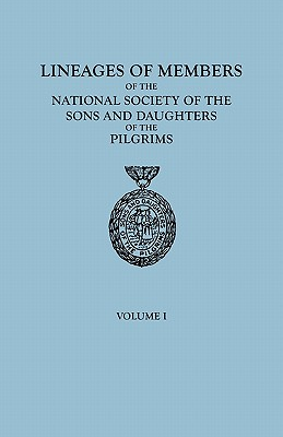 Lineages of Members of the National Society of the Sons and Daughters of the Pilgrims, to January 1, 1929. in Two Volumes. Volume I - Ns Sons and Daughters, Of The Pilgrims, and National Society Sons and Daughters of T