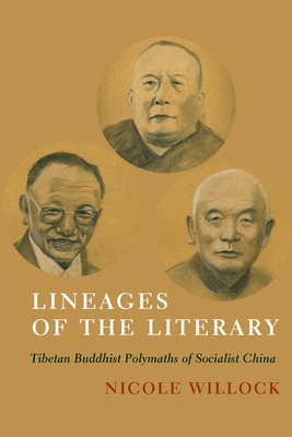 Lineages of the Literary: Tibetan Buddhist Polymaths of Socialist China - Willock, Nicole