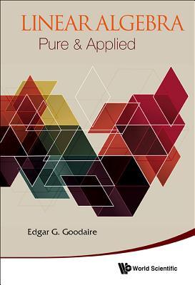 Linear Algebra: Pure & Applied - Goodaire, Edgar
