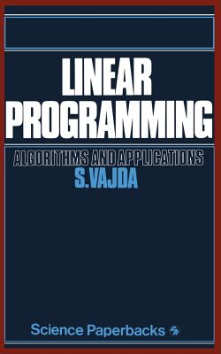 Linear Programming: Algorithms and Applications - Vajda, S