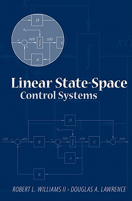 Linear State-Space Control Systems - Williams, Robert L, and Lawrence, Douglas A