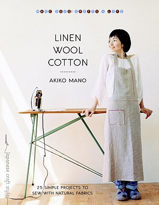Linen, Wool, Cotton: 25 Simple Projects to Sew with Natural Fabrics - Mano, Akiko