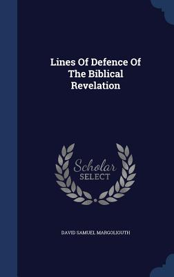 Lines of Defence of the Biblical Revelation - Margoliouth, David Samuel