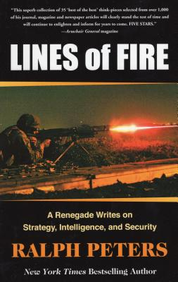 Lines of Fire: A Renegade Writes on Strategy, Intelligence, and Security - Peters, Ralph