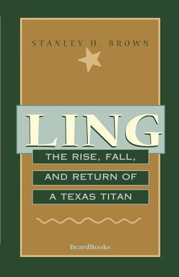 Ling: The Rise, Fall, and Return of a Texas Titan - Brown, Stanley H