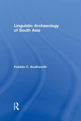 Linguistic Archaeology of South Asia - Southworth, Franklin C.