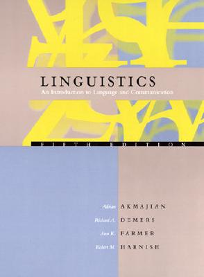 Linguistics, 5th Edition: An Introduction to Language and Communication - Akmajian, Adrian, and DeMers, Richard A, and Farmer, Ann K