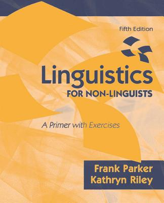 Linguistics for Non-Linguists: A Primer with Exercises - Parker, Frank, and Riley, Kathryn