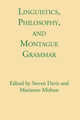 Linguistics, Philosophy, and Montague Grammar - Davis, Steven (Editor), and Mithun, Marianne (Editor)