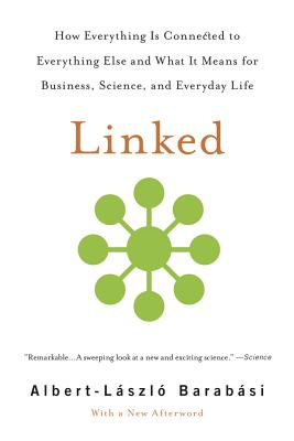 Linked: How Everything Is Connected to Everything Else and What It Means for Business, Science, and Everyday Life - Barabasi, Albert-Laszlo