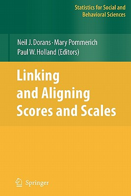 Linking and Aligning Scores and Scales - Dorans, Neil J. (Editor), and Pommerich, Mary (Editor), and Holland, Paul W. (Editor)