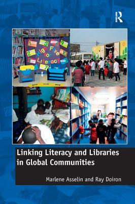 Linking Literacy and Libraries in Global Communities - Asselin, Marlene, Professor, and Doiron, Ray