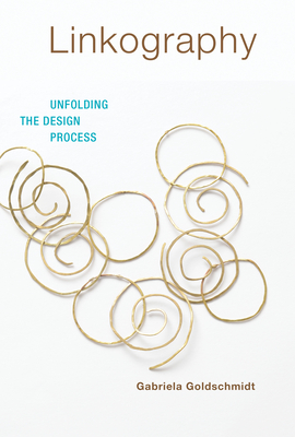 Linkography: Unfolding the Design Process - Goldschmidt, Gabriela