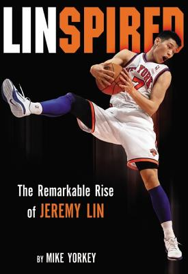 Linspired: The Remarkable Rise of Jeremy Lin - Yorkey, Mike