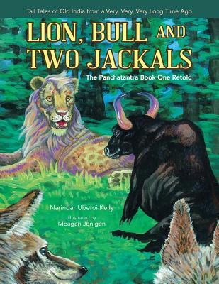 Lion, Bull and Two Jackals: The Panchatantra Book One Retold - Kelly, Narindar Uberoi