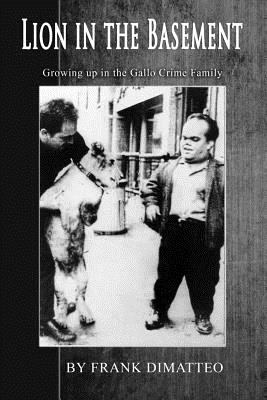 Lion in the Basement Growing Up in the Gallo Crime Family - Dimatteo Sr, Frank