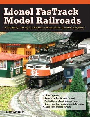 Lionel Fastrack Model Railroads: The Easy Way to Build a Realistic Lionel Layout - Schleicher, Robert
