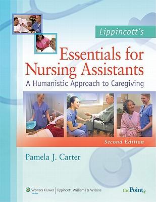 Lippincott's Essentials for Nursing Assistants: A Humanistic Approach to Caregiving - Carter, Pamela J, RN, Bsn, Med