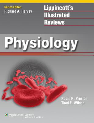 Lippincott's Illustrated Reviews: Physiology - Preston, Robin R, PhD