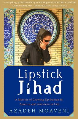 Lipstick Jihad: A Memoir of Growing Up Iranian in America and American in Iran - Moaveni, Azadeh