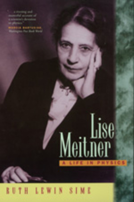 Lise Meitner: A Life in Physics - Sime, Ruth Lewin