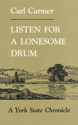 Listen for a Lonesome Drum: A York State Chronicle - Carmer, Carl