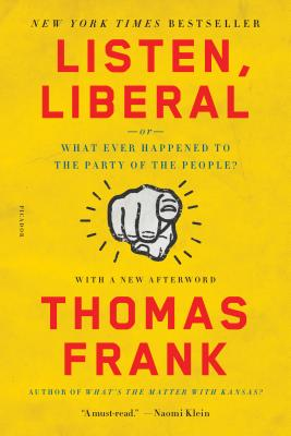 Listen, Liberal: Or, What Ever Happened to the Party of the People? - Frank, Thomas