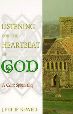 Listening for the Heartbeat of God: A Celtic Sprirtuality - Newell, J Philip