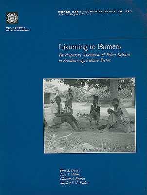 Listening to Farmers: Participatory Assessment of Policy Reform in Zambia's Agriculture Sector - Francis, Paul A
