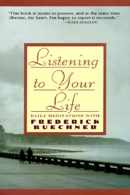Listening to Your Life: Daily Meditations with Frederick Buechner - Buechner, Frederick