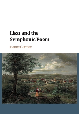 Liszt and the Symphonic Poem - Cormac, Joanne